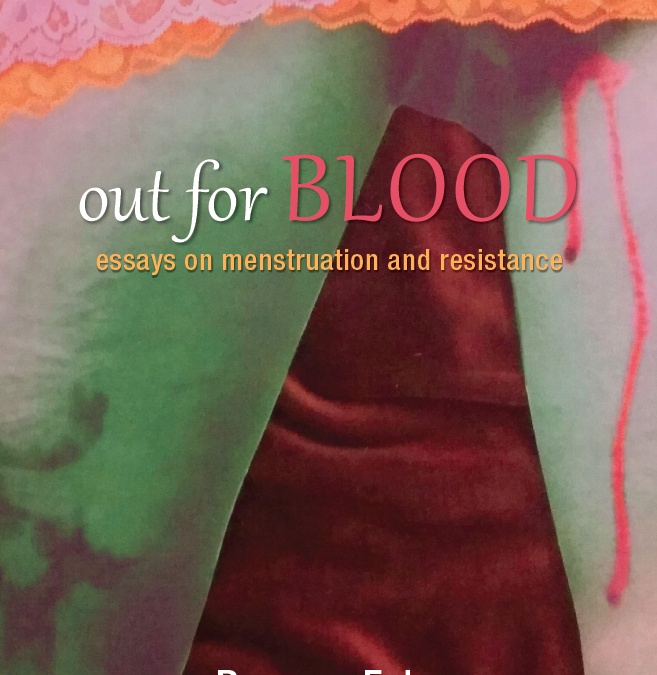 Out for Blood: Essays on Menstruation and Resistance